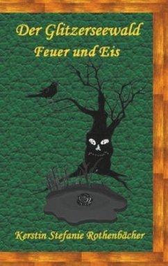 Feuer und Eis / Der Glitzerseewald Bd.3