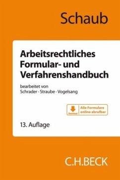 Arbeitsrechtliches Formular- und Verfahrenshandbuch - Schaub, Günter