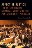 Affective Justice: The International Criminal Court and the Pan-Africanist Pushback