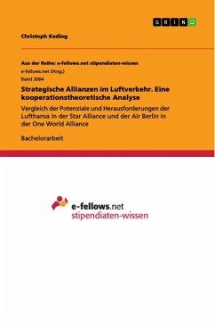 Strategische Allianzen im Luftverkehr. Eine kooperationstheoretische Analyse