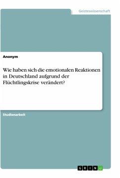 Wie haben sich die emotionalen Reaktionen in Deutschland aufgrund der Flüchtlingskrise verändert?