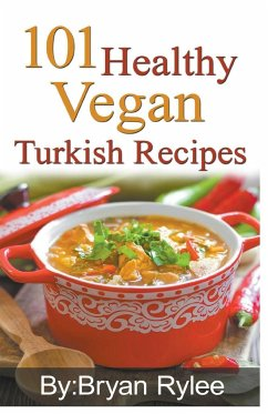 101 Healthy Vegan Turkish Recipes - Rylee, Bryan