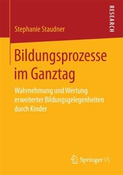Bildungsprozesse im Ganztag (eBook, PDF) - Staudner, Stephanie