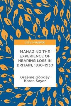 Managing the Experience of Hearing Loss in Britain, 1830-1930 (eBook, PDF) - Gooday, Graeme; Sayer, Karen
