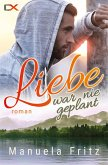 Liebe war nie geplant (eBook, ePUB)