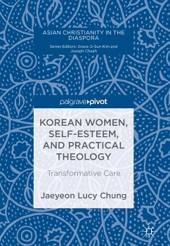 Korean Women, Self-Esteem, and Practical Theology (eBook, PDF) - Chung, Jaeyeon Lucy