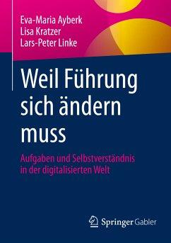 Weil Führung sich ändern muss (eBook, PDF) - Kratzer, Lisa; Linke, Lars-Peter; Ayberk, Eva-Maria