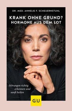 Krank ohne Grund? Hormone aus dem Lot (eBook, ePUB) - Scheuernstuhl, Annelie F.