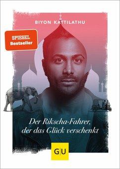 Der Rikscha-Fahrer, der das Glück verschenkt (eBook, ePUB) - Kattilathu, Biyon