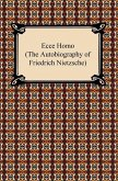 Ecce Homo (The Autobiography of Friedrich Nietzsche) (eBook, ePUB)