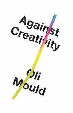 Against Creativity (eBook, ePUB) - Mould, Oli