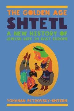Golden Age Shtetl (eBook, PDF) - Petrovsky-Shtern, Yohanan