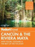 Fodor's Cancun & The Riviera Maya (eBook, ePUB)