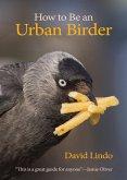 How to Be an Urban Birder (eBook, ePUB)