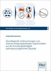 Grundlegende Untersuchungen zum Einfluss fertigungsbedingter Eigenschaften auf die Ermüdungsfestigkeit kaltmassivumgeformter Bauteile