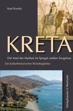 Kreta. Die Insel der Mythen im Spiegel antiker Zeugnisse - Roeske, Kurt