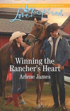 Winning The Rancher's Heart (Mills & Boon Love Inspired) (Three Brothers Ranch, Book 3) (eBook, ePUB) - James, Arlene