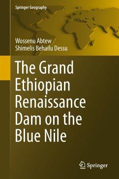 The Grand Ethiopian Renaissance Dam on the Blue Nile (eBook, PDF) - Abtew, Wossenu; Dessu, Shimelis Behailu
