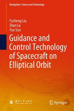 Guidance and Control Technology of Spacecraft on Elliptical Orbit (eBook, PDF) - Liu, Fucheng; Lu, Shan; Sun, Yue