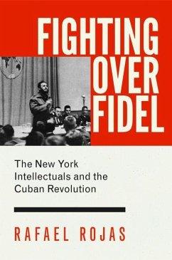Fighting over Fidel (eBook, PDF) - Rojas, Rafael