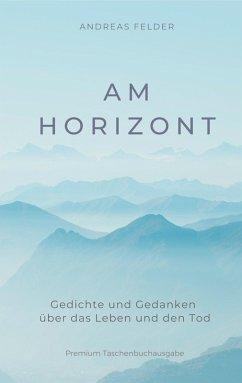 Am Horizont (eBook, ePUB) - Felder, Andreas