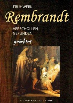 Frühwerk Rembrandt - verschollen gefunden geächtet (eBook, ePUB)