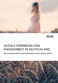 Soziale Vererbung von Kinderarmut in Deutschland. Welche Möglichkeiten der Prävention hat die Soziale Arbeit? (eBook, PDF)