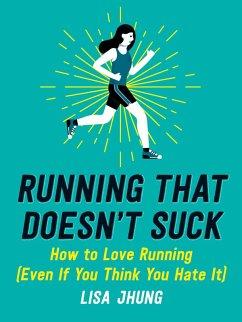 Running That Doesn't Suck (eBook, ePUB) - Jhung, Lisa