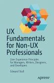 UX Fundamentals for Non-UX Professionals (eBook, PDF)