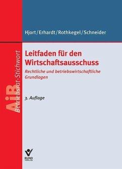 Leitfaden für den Wirtschaftsausschuss (eBook, ePUB) - Hjort, Jens Peter; Erhardt, Michael; Rothkegel, Andrea; Schneider, Sandra