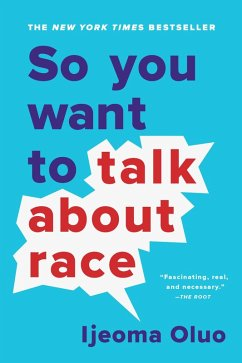 So You Want to Talk About Race (eBook, ePUB) - Oluo, Ijeoma