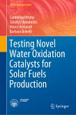 Testing Novel Water Oxidation Catalysts for Solar Fuels Production (eBook, PDF)