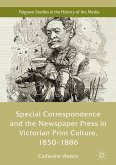 Special Correspondence and the Newspaper Press in Victorian Print Culture, 1850-1886 (eBook, PDF)