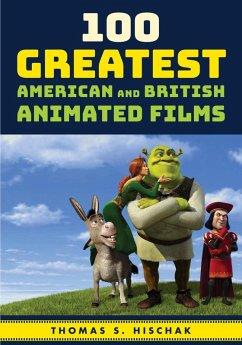 100 Greatest American and British Animated Films (eBook, ePUB) - Hischak, Thomas S.