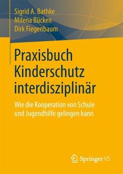 Praxisbuch Kinderschutz interdisziplinär (eBook, PDF) - Bathke, Sigrid A.; Bücken, Milena; Fiegenbaum, Dirk