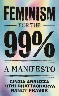 Feminism for the 99%: (eBook, ePUB) - Bhattacharya, Tithi; Fraser, Nancy