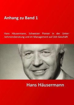 Anhang zu Band 1 - Hans Häusermann, Schweizer Pioneer in der Unternehmensberatung und im Management auf Zeit-Geschäft (eBook, ePUB)