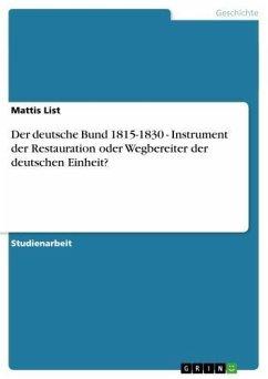 Der deutsche Bund 1815-1830 - Instrument der Restauration oder Wegbereiter der deutschen Einheit? (eBook, ePUB)