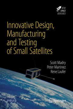 Innovative Design, Manufacturing and Testing of Small Satellites (eBook, PDF) - Madry, Scott; Martinez, Peter; Laufer, Rene