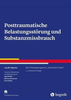 Posttraumatische Belastungsstörung und Substanzmissbrauch - Najavits, Lisa M.