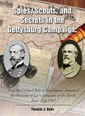 Spies, Scouts, and Secrets in the Gettysburg Campaign (eBook, PDF)