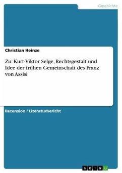 Zu: Kurt-Viktor Selge, Rechtsgestalt und Idee der frühen Gemeinschaft des Franz von Assisi (eBook, ePUB)