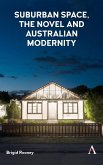 Suburban Space, the Novel and Australian Modernity (eBook, ePUB)