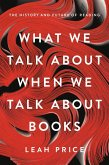 What We Talk About When We Talk About Books (eBook, ePUB)