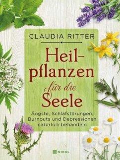 Heilpflanzen für die Seele - Ritter, Claudia