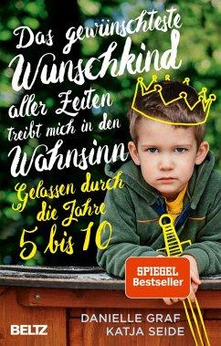 Das gewünschteste Wunschkind aller Zeiten treibt mich in den Wahnsinn (eBook, ePUB) - Graf, Danielle; Seide, Katja
