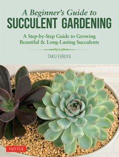 A Beginner's Guide to Succulent Gardening (eBook, ePUB) - Furuya, Taku