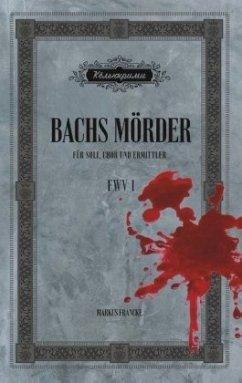 Bachs Mörder - Francke, Markus