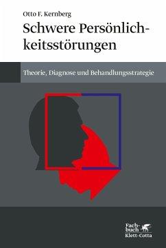 Schwere Persönlichkeitsstörungen - Kernberg, Otto F.