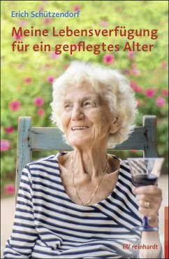 Meine Lebensverfügung für ein gepflegtes Alter (eBook, ePUB) - Schützendorf, Erich